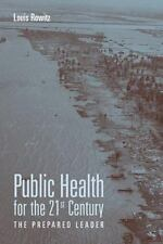 Public Health For The 21St Century: The Prepared Leader, Rowitz, Louis, Very Goo