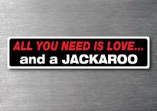 All you need is a Jackaroo sticker 7 year water & fade proof vinyl car holden