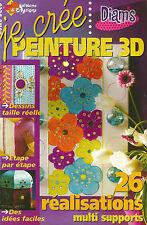"REVUE MAGAZINE "" JE CREE "" PEINTURE 3D 26 REALISATIONS MULTI SUPPORT DIAM'S"
