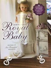 "SEW BEAUTIFUL "" SEWING FOR A ROYAL BABY: 22 HEIRLOOM PATTERNS"
