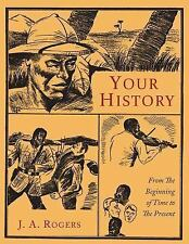 Your History : From the Beginning of Time to the Present by J. A. Rogers...