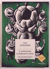 E CONTINUANO A CHIAMARLO CALCIO Gigi Garanzini MONDADORI 2007