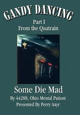 Gandy Dancing:Part I from the Quatrain Some Die Mad by Ohio Ment Presented by...