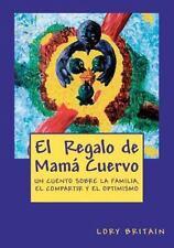El Regalo de Mam� Cuervo : Un Cuento Sobre la Familia, el Compartir y el...