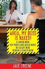 Whoa, My Boss Is Naked!: A Career Book for People Who Would Never Be Caught Dead