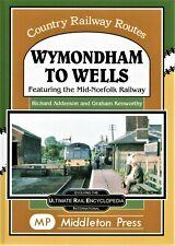 Wymondham  to Wells , Featuring The-Mid Norfolk Railway