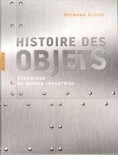 Histoire des objets - Chroniques du design industriel - Raymond Guidot
