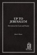 Up to Jerusalem: Devotions for Lent and Easter [NPH Classics] by John A. Braun ,
