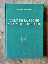 JEAN-PAUL PEQUEGNOT - L'ART DE LA PÊCHE À LA MOUCHE SÈCHE - 1996
