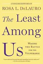 The Least among Us : Waging the Battle for the Vulnerable by Rosa L. DeLauro