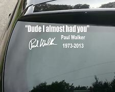 LARGE Paul Walker Dude I Almost Had You Vinyl Decal Sticker 300mm jap vw drift