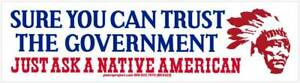Sure You Can Trust The Government, Just Ask A Native American - Small Sticker