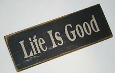 """""""Life is GOOD""""  Rustic Primitive Country Farmhouse Wood message block/sign"""