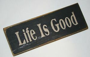 """Life is GOOD""  Rustic Primitive Country Farmhouse Wood message block/sign"