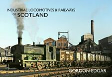 Industrial Locomotives & Railways of Scotland by Gordon Edgar 9781445649429