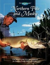 Northern Pike and Muskie: Tackle and Techniques for Catching Trophy Pike and Mus