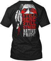 Comfortable Native American Pride - Still Here Strong Hanes Tagless Tee T-Shirt