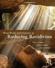 What Works (and Doesn't) in Reducing Recidivism by Edward J. Latessa, Shelley...