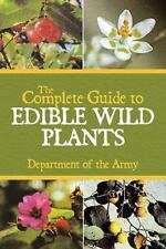 The Complete Guide to Edible Wild Plants by Department of the Army Staff and...