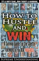 How to Hustle and Win : A Survival Guide for the Ghetto, Paperback by Supreme...