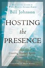 Hosting the Presence : Unveiling Heaven's Agenda by Bill Johnson (2012,...