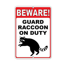 Beware! Guard Raccoon On Duty Funny Quote Aluminum METAL Sign