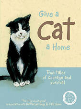 Give a Cat a Home: True Tales of Courage and Survi... by Danielle, Anna Hardback