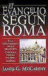 El Evangelio Según Roma : Una Comparacion de la Tradicion Catolica con la...