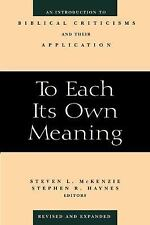 To Each Its Own Meaning : An Introduction to Biblical Criticisms and Their...