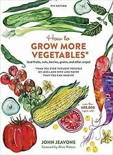 How to Grow More Vegetables, Ninth Edition : (and Fruits, Nuts, Berries,...