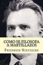 NEW Como se filosofa a martillazos (Spanish Edition) by Friedrich Nietzsche