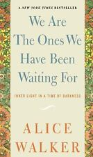 We Are the Ones We Have Been Waiting for: Inner Light in a Time of Darkness by