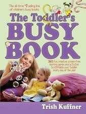The Toddler's Busy Book Keep Your 1 1/2- to 3-Year-Old Busy by Trish Kuffner