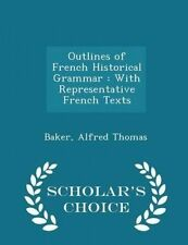 Outlines French Historical Grammar Representative French by Thomas Baker Alfred