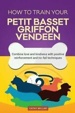 How to Train Your Petit Basset Griffon Vendeen (Dog Training Collection) :.