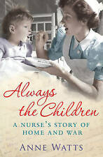 Always the Children: A Nurse's Story of Home and War, Anne Watts, New Book
