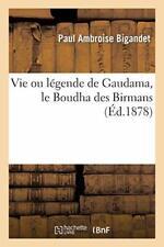 Vie ou legende de Gaudama, le Boudha des Birman. BIGANDET-P.#