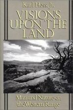 Visions upon the Land : Man and Nature on the Western Range by Karl Hess Jr.