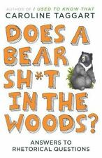 Does a Bear Sht in the Woods?: Answers to Rhetorical Questions, Taggart, Carolin
