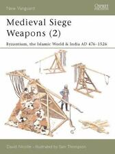 New Vanguard: Medieval Siege Weapons (2) : Byzantium, the Islamic World and Indi