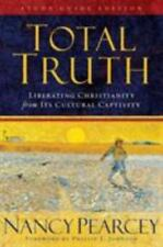 Total Truth : Liberating Christianity from Its Cultural Captivity by Nancy Pearc