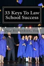 NEW 33 Keys To Law School Success: How To Excel In And After Law School