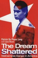 The Dream Shattered : Vietnamese Gangs in America by Patrick D. Long, Patrick Du