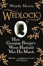 Wedlock: How Georgian Britain's Worst Husband Met His Match by Wendy Moore...