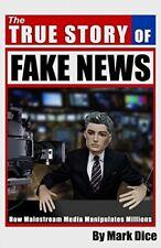 The True Story of Fake News: How Mainstream Media Manipulates Millions Mark Dice
