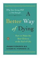 A Better Way of Dying: How to Make the Best Choices at the End of Life by Fitzp