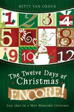 The Twelve Days of Christmas Encore!: Easy Ideas for a More Memorable Christmas