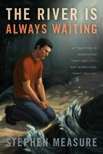 The River Is Always Waiting by Stephen Measure (2013, UK-Paperback)