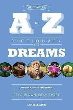 NEW The Complete A to Z Dictionary of Dreams: Be Your Own Dream Expert