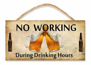 """No Working During Drinking Hours (v2) 5"""" x 10"""" Wooden Sign Factory Fresh"""